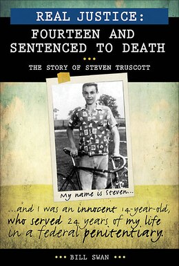 Book Real Justice: Fourteen and Sentenced to Death: The story of Steven Truscott by Bill Swan