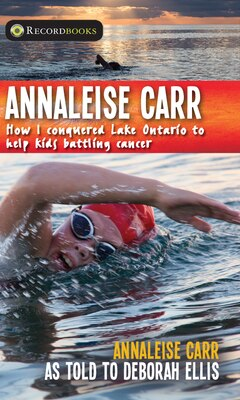 Book Annaleise Carr: How I Conquered Lake Ontario to Help Kids Battling Cancer by Annaleise Carr