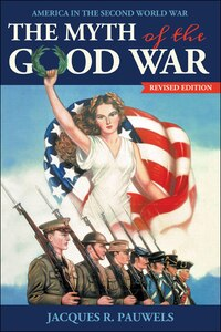 The Myth of the Good War: America in the Second World War, revised edition