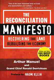 The Reconciliation Manifesto: Recovering the Land, Rebuilding the Economy by Arthur Manuel