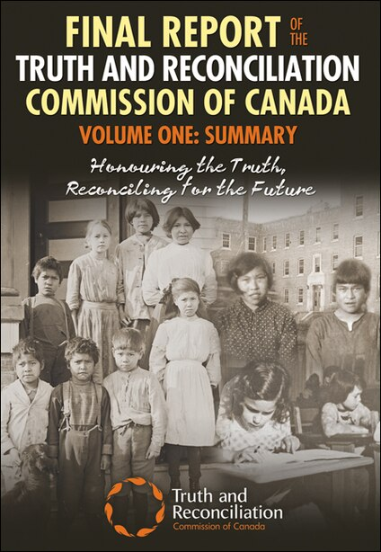 Final Report Of The Truth And Reconciliation Commission Of Canada, Volume One: Summary: Honouring the Truth, Reconciling for the Future by Truth and Reconcilation Commission of Canada