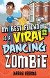 My Best Friend Is a Viral Dancing Zombie by Karin Adams