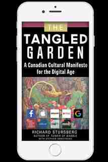 The Tangled Garden: A Canadian Cultural Manifesto for the Digital Age by Richard Stursberg