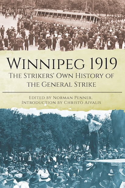 Winnipeg 1919: The Strikers' Own History of the General Strike by The Winnipeg Defence Committee