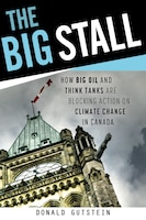 The Big Stall: How big oil and think tanks are blocking action on climate change in Canada