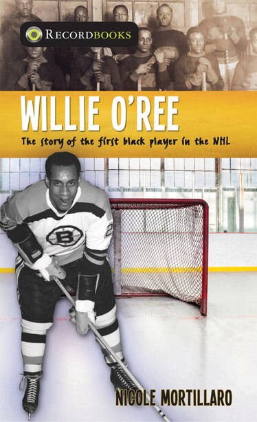 Willie O'ree: The Story Of The First Black Player In The Nhl by Nicole Mortillaro
