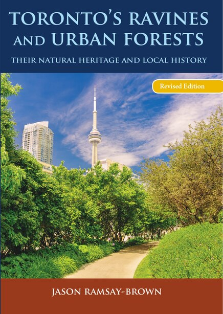 Toronto's Ravines And Urban Forests: Their Natural Heritage And Local History by Jason Ramsay-Brown