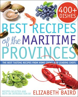 Book Best Recipes of the Maritime Provinces: The best tasting recipes from home cooks and leading chefs by Elizabeth Baird