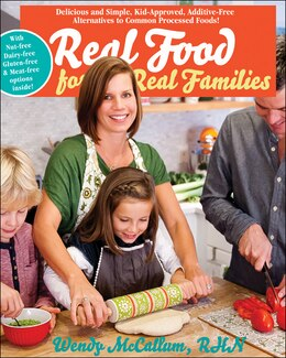 Book Real Food for Real Families: Delicious and Simple, Kid-Approved, Additive-Free Alternatives to… by Wendy McCallum