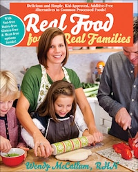 Real Food for Real Families: Delicious and Simple, Kid-Approved, Additive-Free Alternatives to…