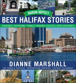 Book Harbour Hopper's Best Halifax Stories: Hangings, Explosions, Tunnels, Romance, Politics, Riots and… by Dianne Marshall