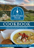 The Chowder Trail Cookbook: A selection of the best recipes from Taste of Nova Scotia's Chowder…