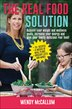The Real Food Solution: Achieve your weight and wellness goals, increase your energy and give your family delicious real fo by Wendy McCallum