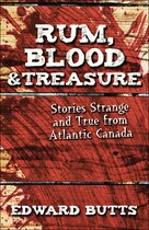 Book Rum, Blood & Treasure: Stories Strange and True from Atlantic Canada by Edward Butts