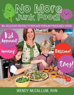 Book No More Junk Food!: 80+ delicious recipes to replace popular processed foods by Wendy McCallum