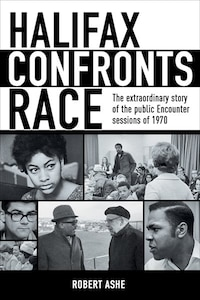 Halifax Confronts Race: The extraordinary story of the public Encounter sessions of 1970