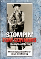 Stompin' Tom Connors: The myth and the man — an unauthorized biography