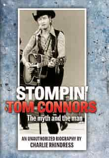 Stompin' Tom Connors: The myth and the man — an unauthorized biography de Charlie Rhindress