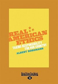 Real American Ethics: Taking Responsibility For Our Country (large Print 16pt)