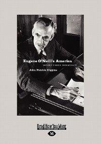 Eugene O'neill's America: Desire Under Democracy (large Print 16pt)