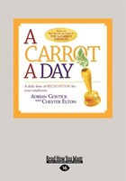 A Carrot A Day: A Daily Dose Of Recognition For Your Employees (large Print 16pt)