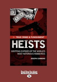 True Crime And Punishment: Heists: Gripping Exposes Of The World's Most Notorious Robberies (large…