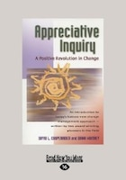 Appreciative Inquiry: A Positive Revolution In Change (large Print 16pt)
