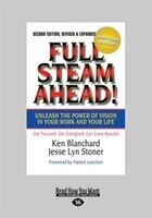Full Steam Ahead!: Unleash The Power Of Vision In Your Company And Your Life (large Print 16pt)