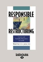 Responsible Restructuring: Creative And Profitable Alternatives To Layoffs (large Print 16pt)