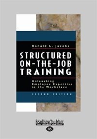 Structured On-the-job Training: Unleashing Employee Expertise In The Workplace (large Print 16pt)