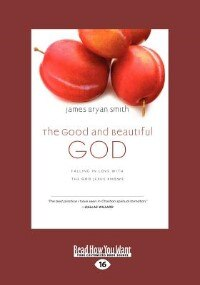 The Good And Beautiful God: Falling In Love With The God Jesus Knows (apprentice (ivp Books) (large…