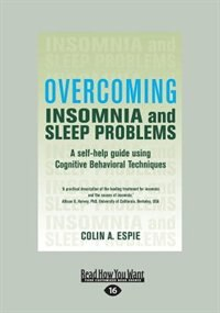 Overcoming Insomnia: A Self-help Guide Using Cognitive Behavioral Techniques (large Print 16pt) by Colin A. Espie
