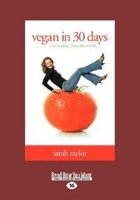 Book Vegan In 30 Days: Get Healthy. Save The World. (large Print 16pt) by Sarah Taylor