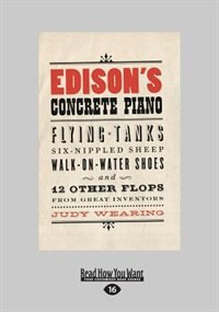 Edison's Concrete Piano: Flying Tanks, Six-nippled Sheep, Walk-on-water Shoes, And 12 Other Flops…