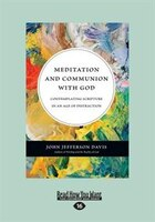 Meditation And Communion With God: Contemplating Scripture In An Age Of Distraction (large Print…