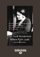 The Trunk Murderess: Winnie Ruth Judd: The Truth About An American Crime Legend Revealed At Last…