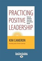 Practicing Positive Leadership: Tools and Techniques that Create Extraordinary Results (Large Print…