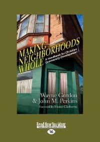 Making Neighborhoods Whole: A Handbook For Christian Community Development (Large Print 16pt)
