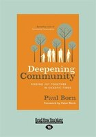 Deepening Community: Finding Joy Together In Chaotic Times Paul Born (Large Print 16pt)