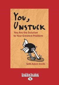 You, Unstuck: You Are the Solution to Your Greatest Problem (Large Print 16pt)