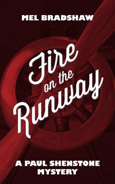 Fire on the Runway: A Paul Shenstone Mystery by Mel Bradshaw