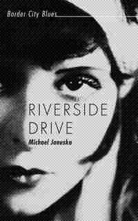 Riverside Drive: Border City Blues by Michael Januska