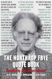 The Northrop Frye Quote Book by Northrop Frye