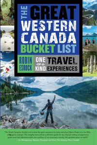 The Great Western Canada Bucket List: One-of-a-Kind Travel Experiences