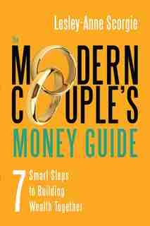 The Modern Couple's Money Guide: 7 Smart Steps to Building Wealth Together by Lesley-anne Scorgie