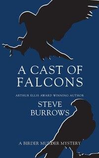 A Cast of Falcons: A Birder Murder Mystery