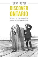 Discover Ontario: Stories of the Province's Unique People and Places