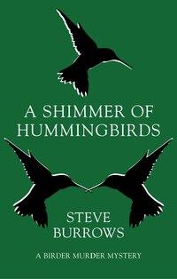 A Shimmer of Hummingbirds: A Birder Murder Mystery