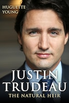 Book Justin Trudeau: The Natural Heir by Huguette Young