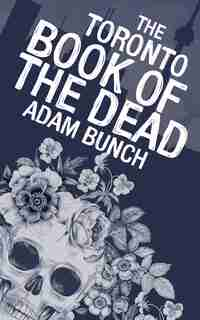 The Toronto Book of the Dead by Adam Bunch